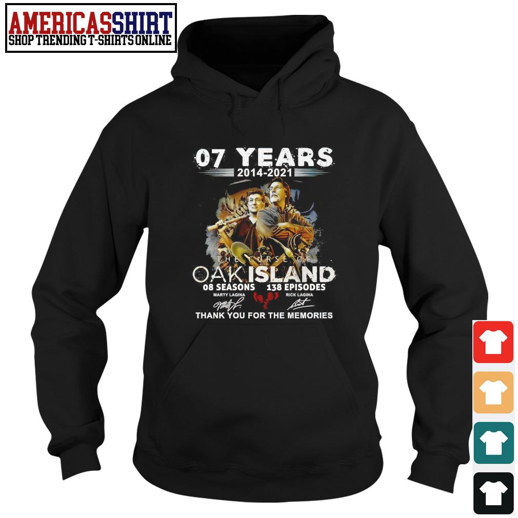 07 years 2014 2021 The Curse Of Oak Island 8 seasons 138 episodes thank you for the memories s hoodie