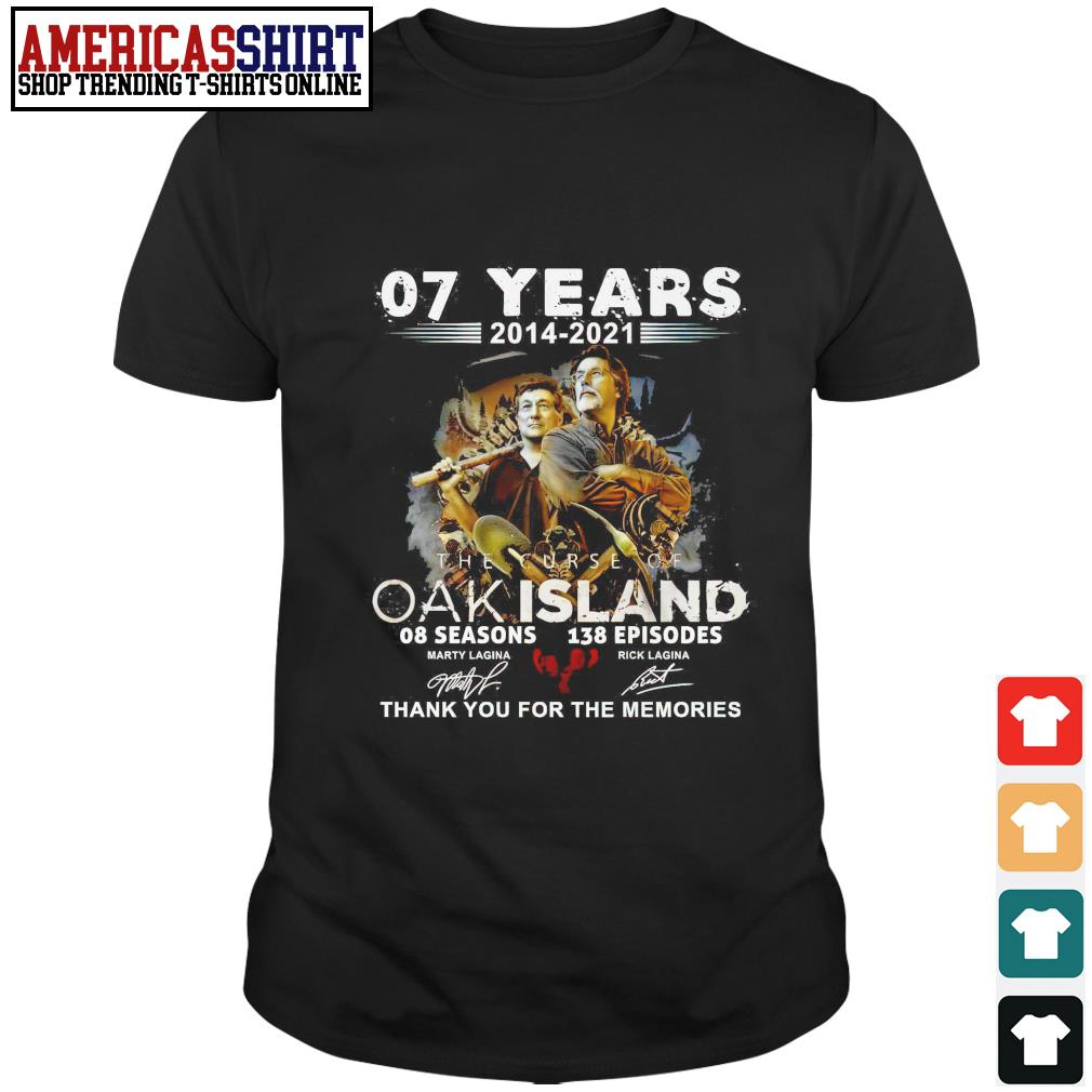 07 years 2014 2021 The Curse Of Oak Island 8 seasons 138 episodes thank you for the memories shirt