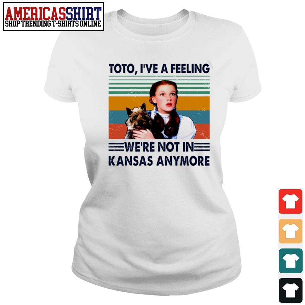 Judy Garland Toto I've a feeling we're not in Kansas anymore vintage s ladies-tee