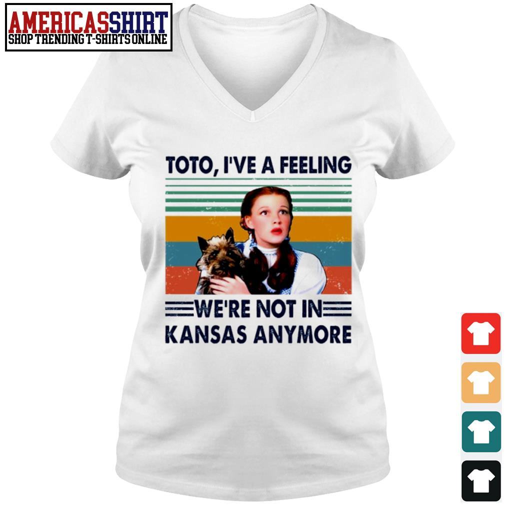 Judy Garland Toto I've a feeling we're not in Kansas anymore vintage s v-neck t-shirt