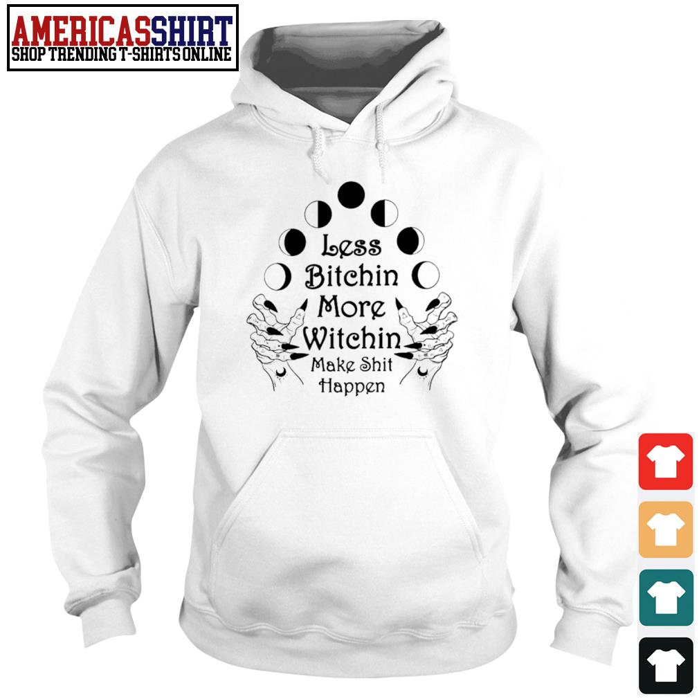Less bitchin more witchin make shit happen s hoodie
