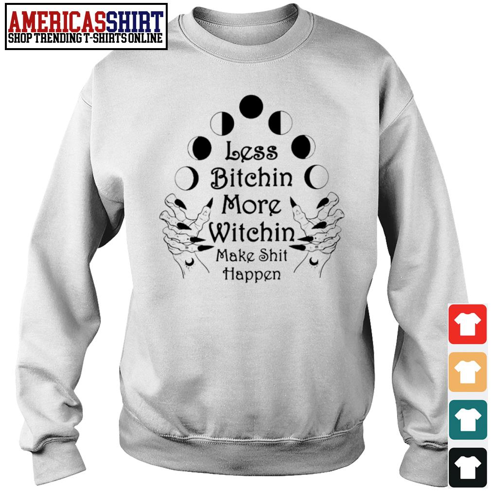 Less bitchin more witchin make shit happen s sweater