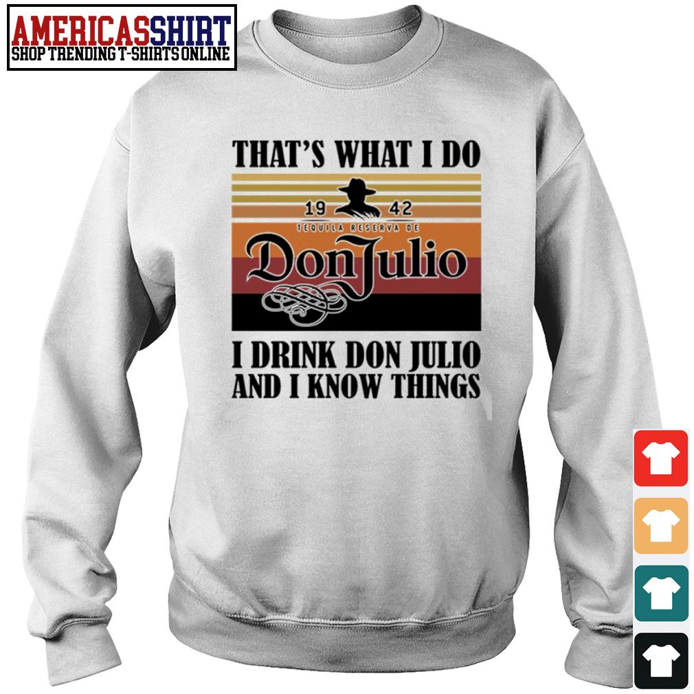 That's what I do 1942 Don Julio I drink don Julio and I know things vintage s sweater
