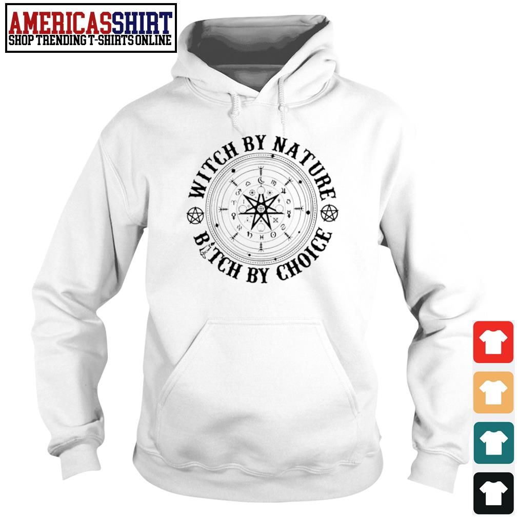Witch by nature bitch by choice s hoodie