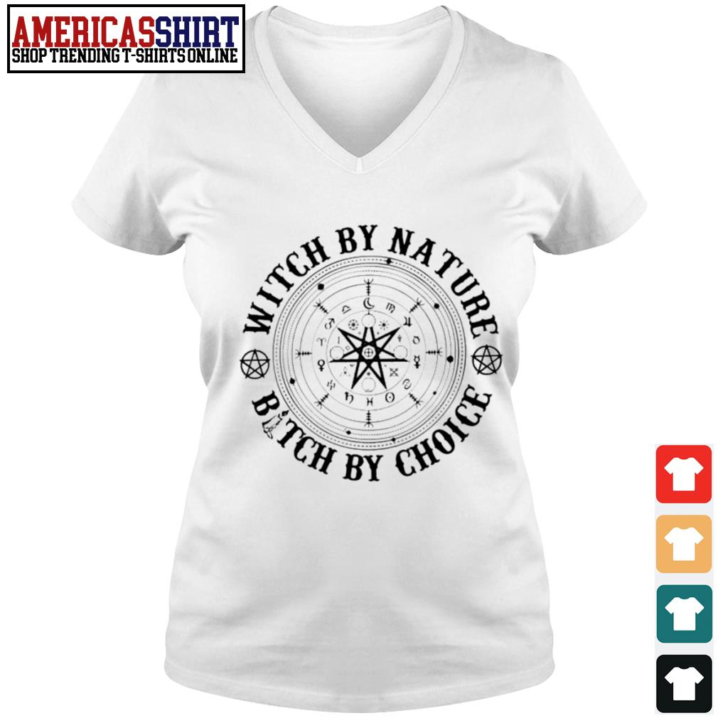 Witch by nature bitch by choice s v-neck t-shirt