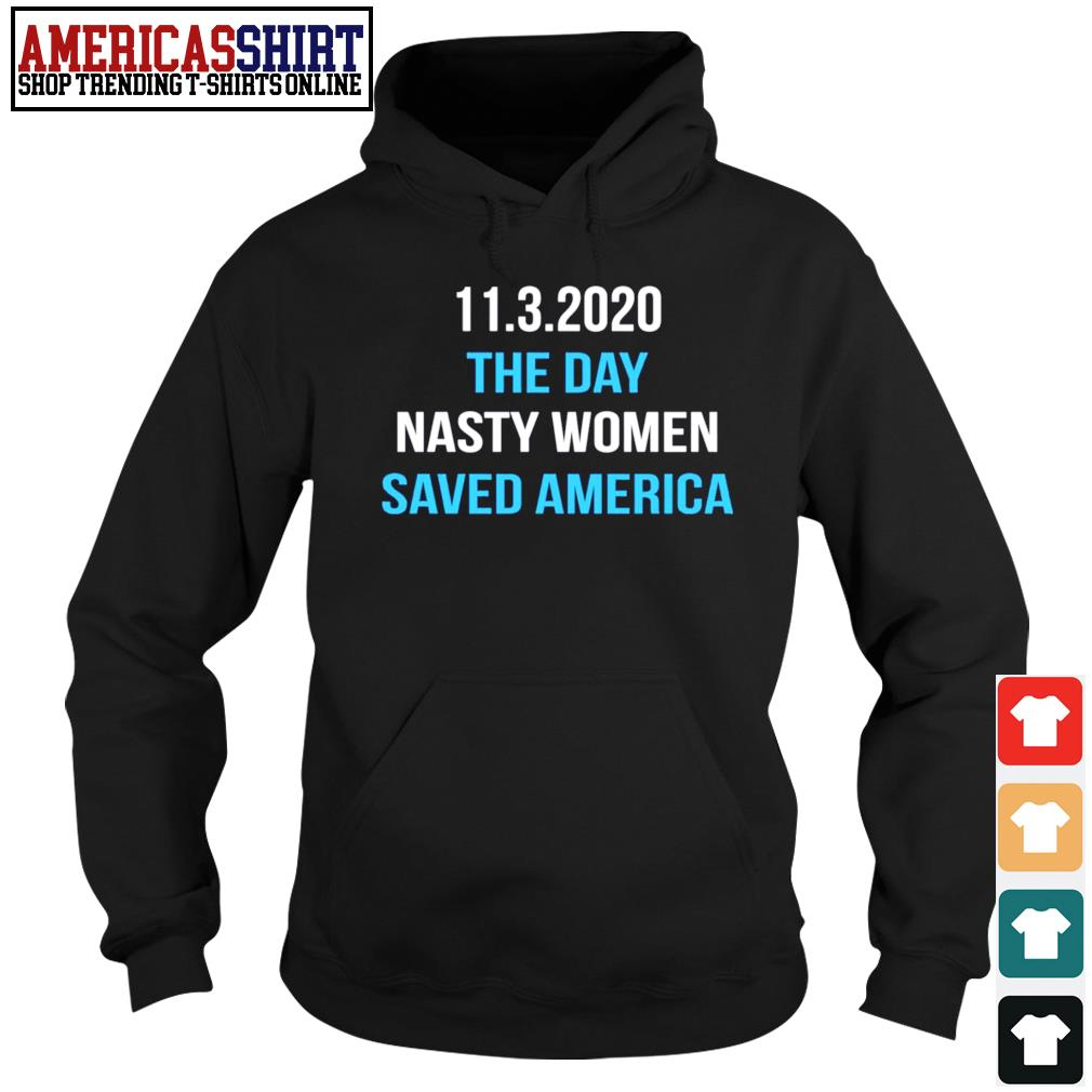 1132020 the day nasty women saved America s hoodie