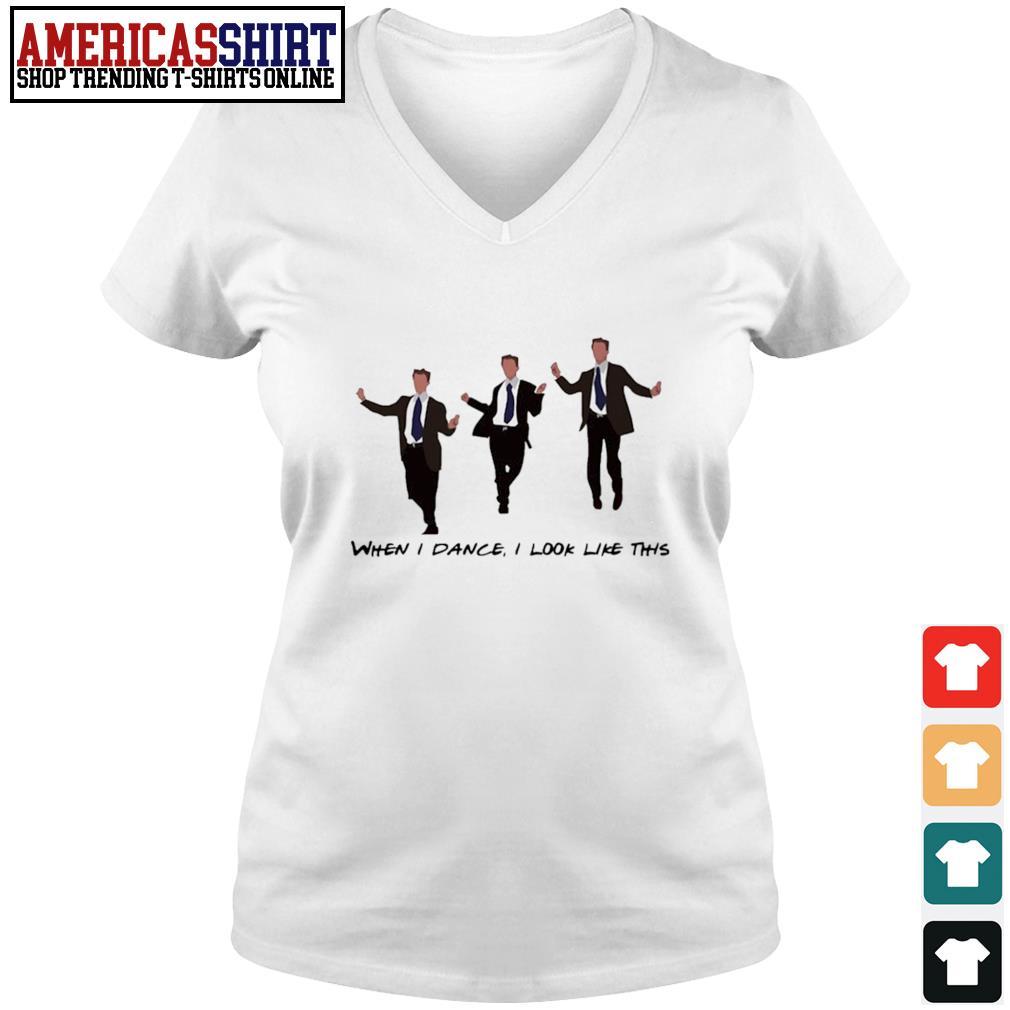 Chandler Dance when I dance I look like this s v-neck t-shirt