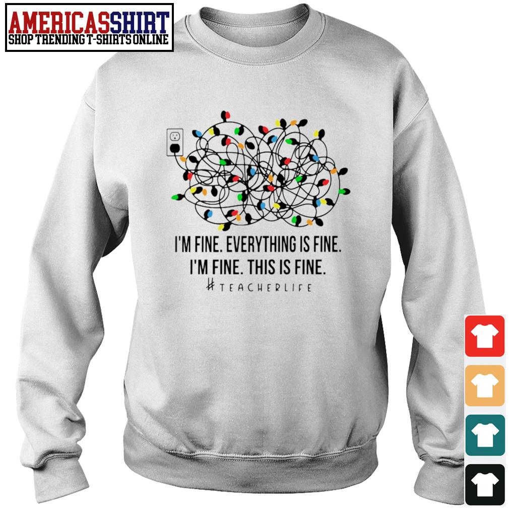 Christmas Lights I'm fine everything's fine I'm fine this is fine Teacher Life s sweater