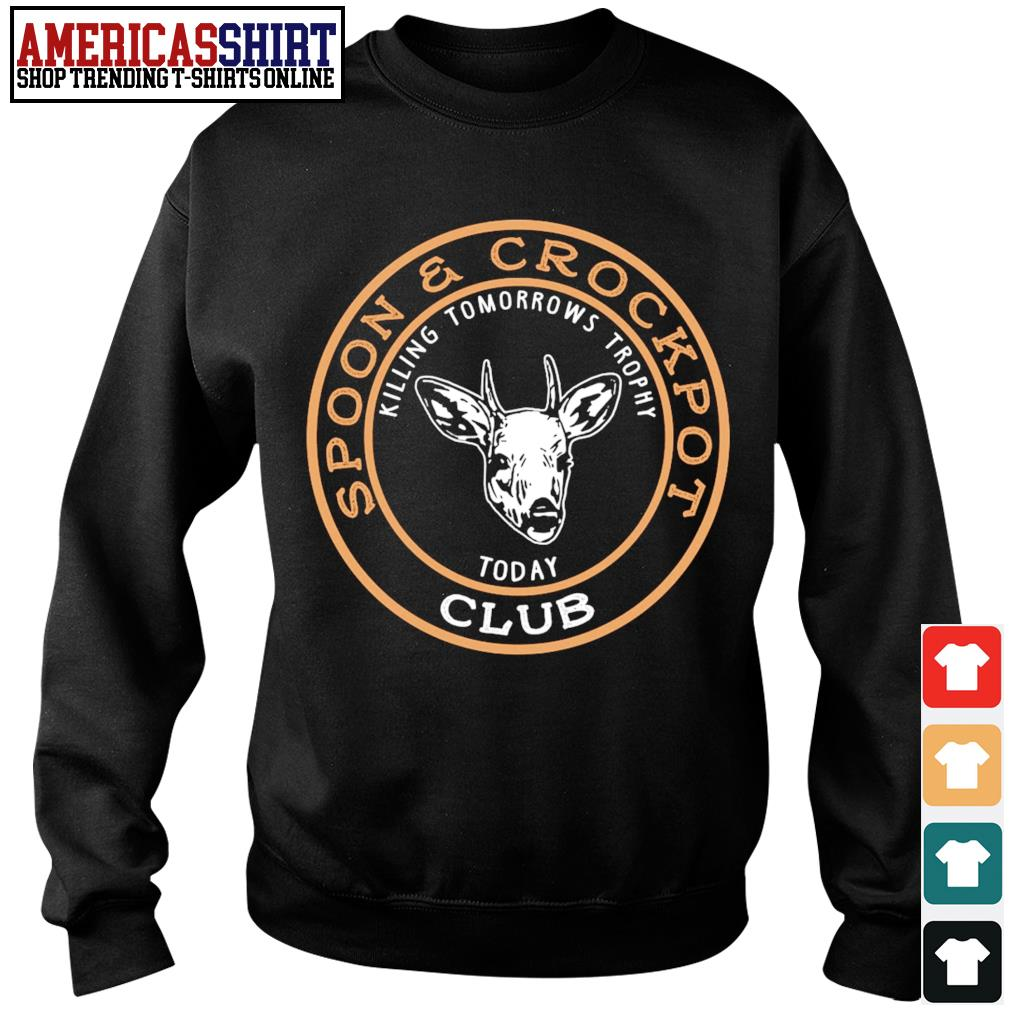 Spoon and Crockpot club killing tomorrows trophy today s sweater