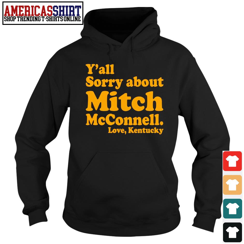 Y'all sorry about Mitch McConnell love Kentucky s hoodie