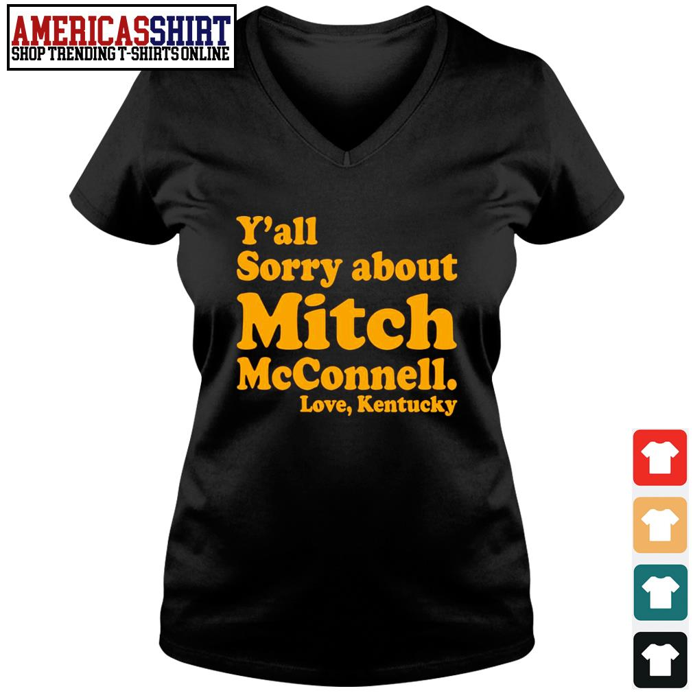 Y'all sorry about Mitch McConnell love Kentucky s v-neck t-shirt