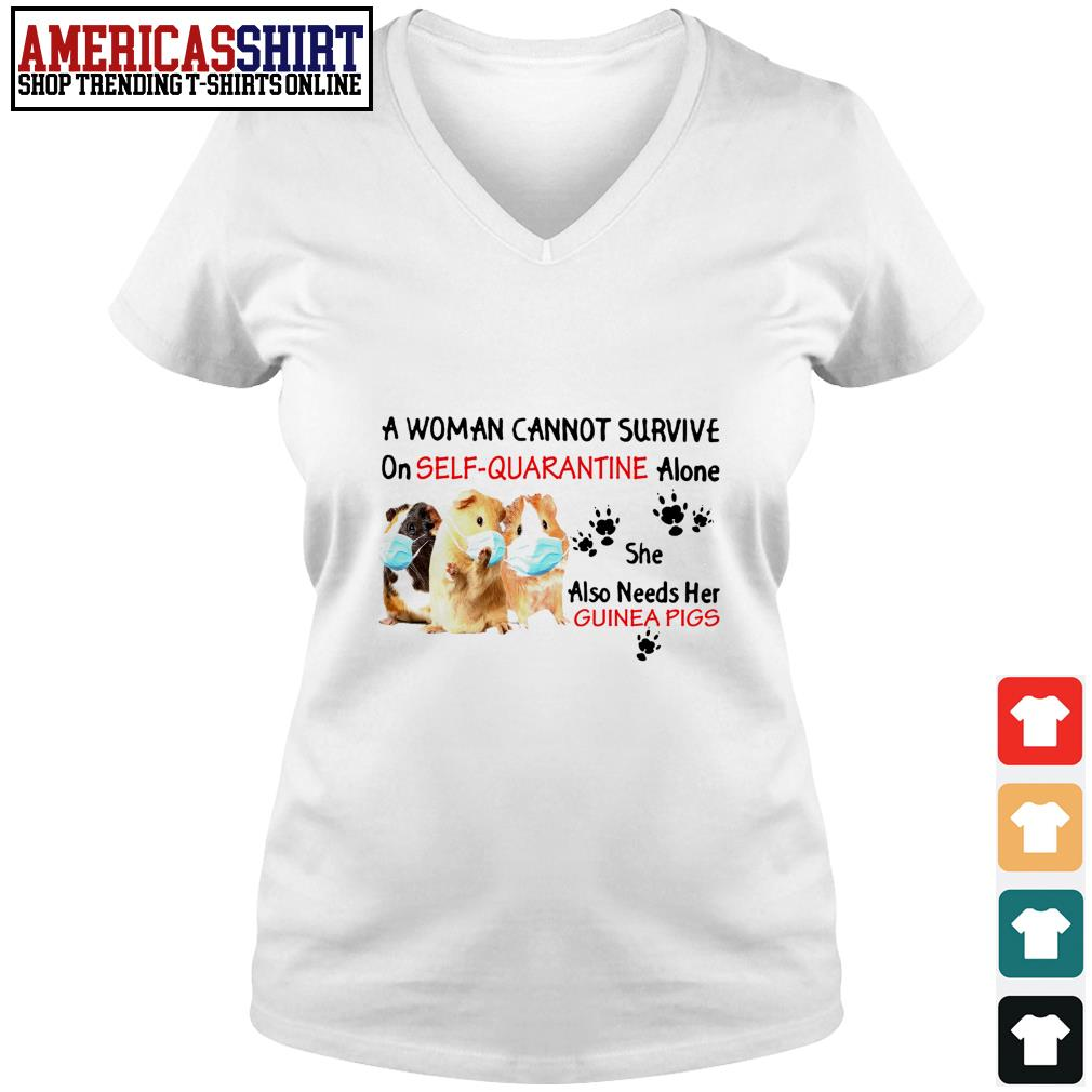 A woman cannot survive on self-quarantine alone she also needs her Guinea Pigs V-neck T-shirt