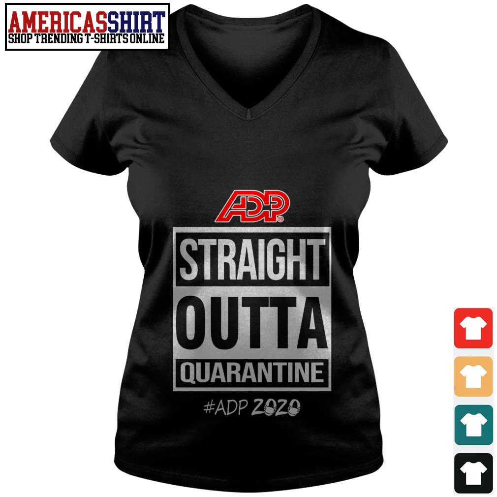 ADP straight outta quarantine ADP 2020 V-neck T-shirt