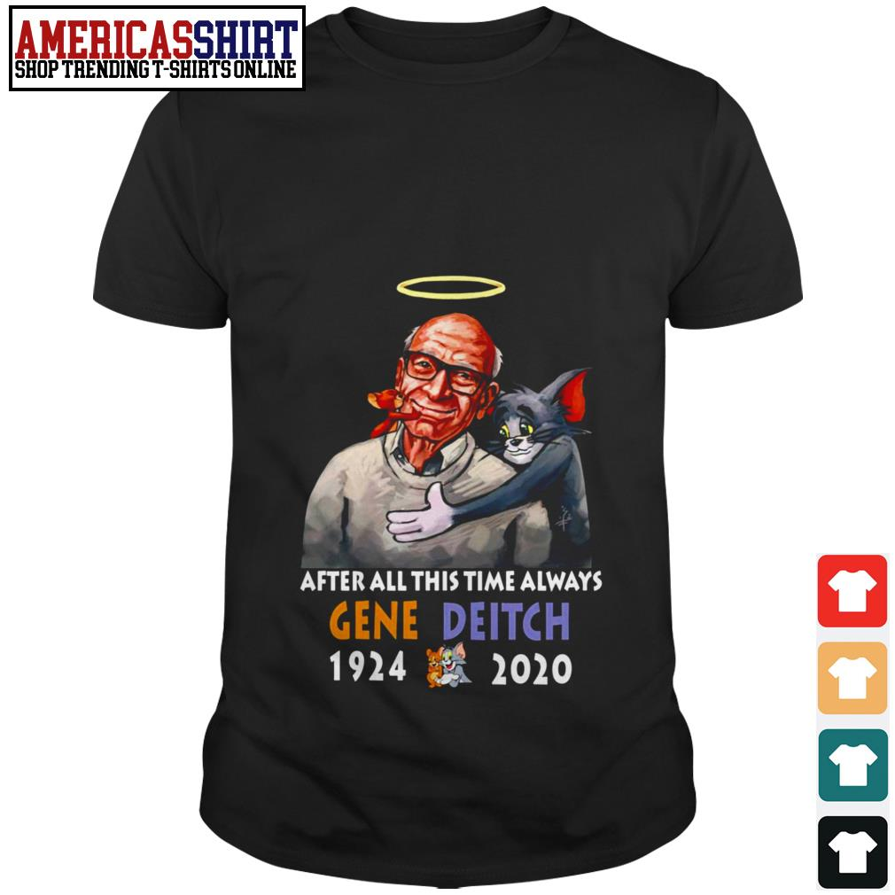 After all this time always Gene Deitch 1924 2020 shirt