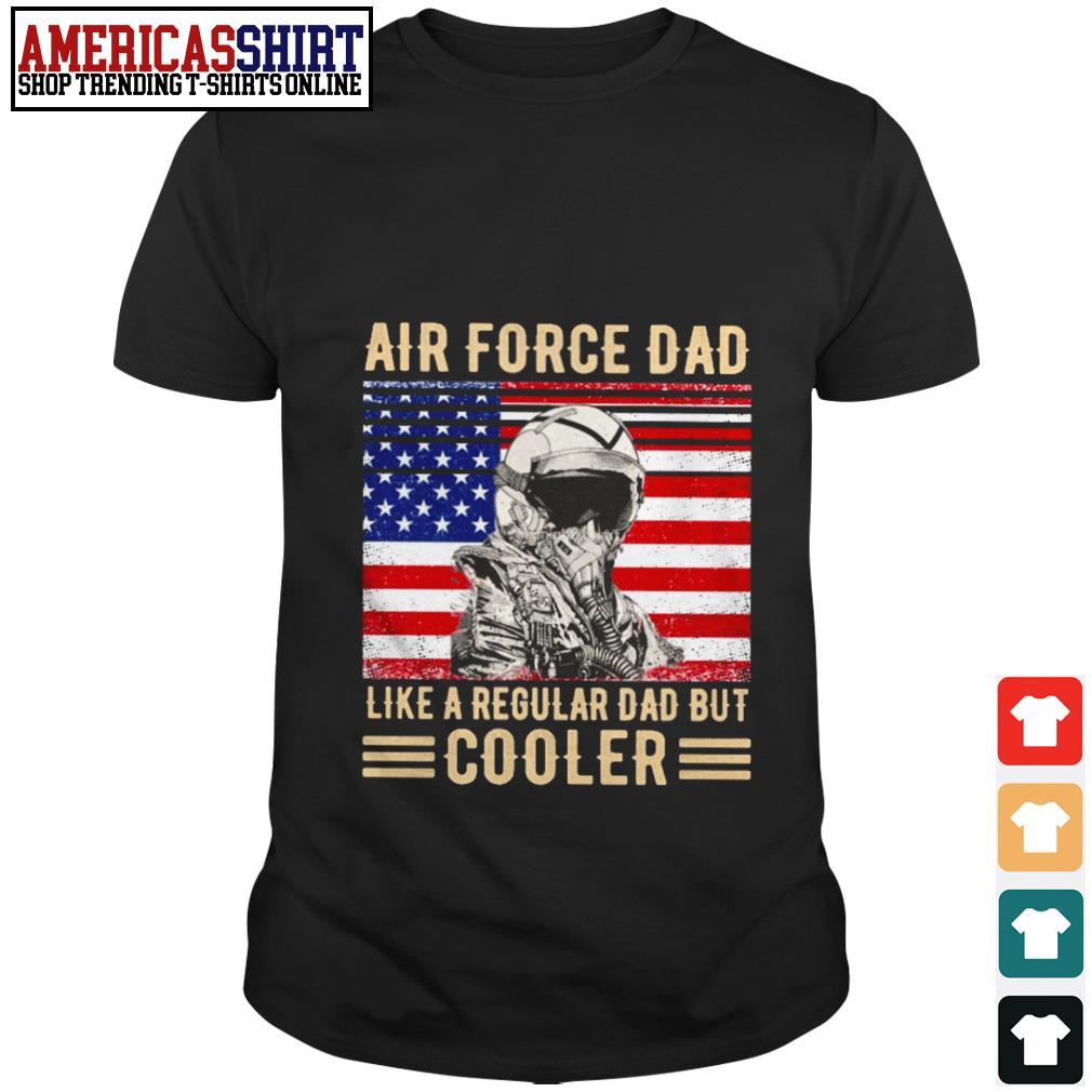 Air Force dad like a regular dad but cooler American flag shirt