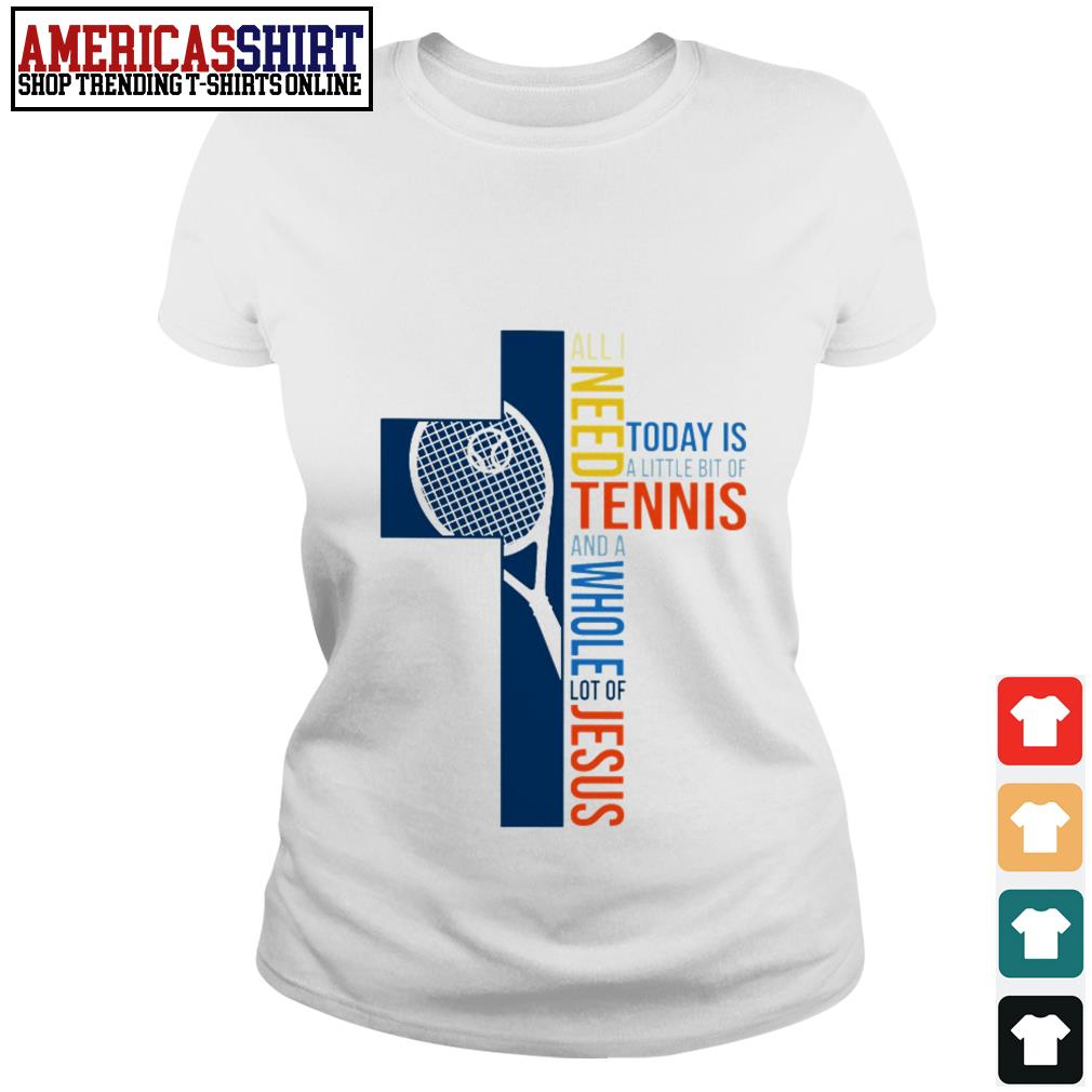 All I need today is a little bit of tennis and a whole lot of Jesus Ladies Tee