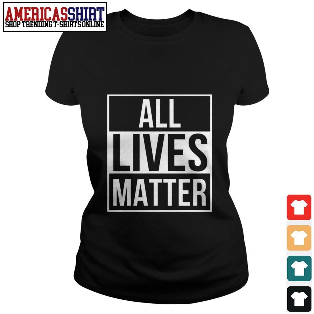 All lives matter Ladies Tee