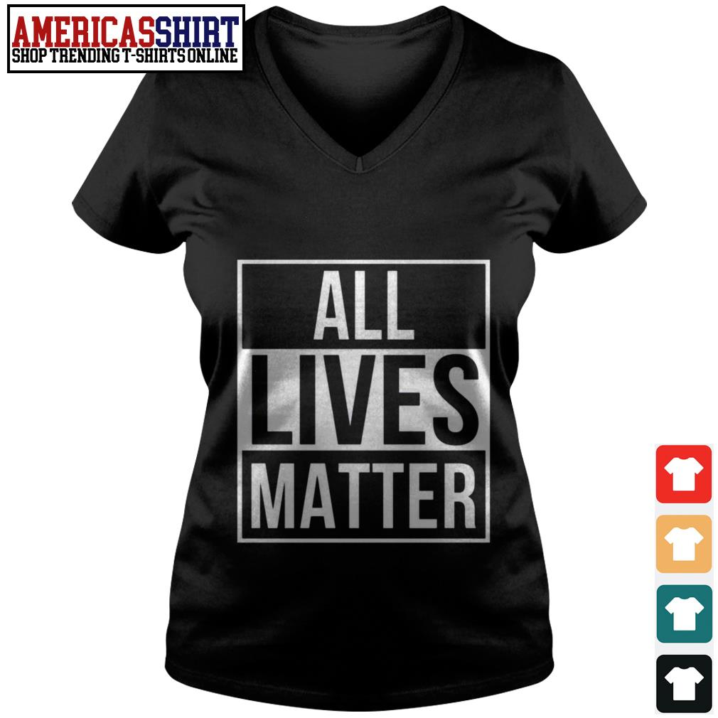 All lives matter V-neck T-shirt
