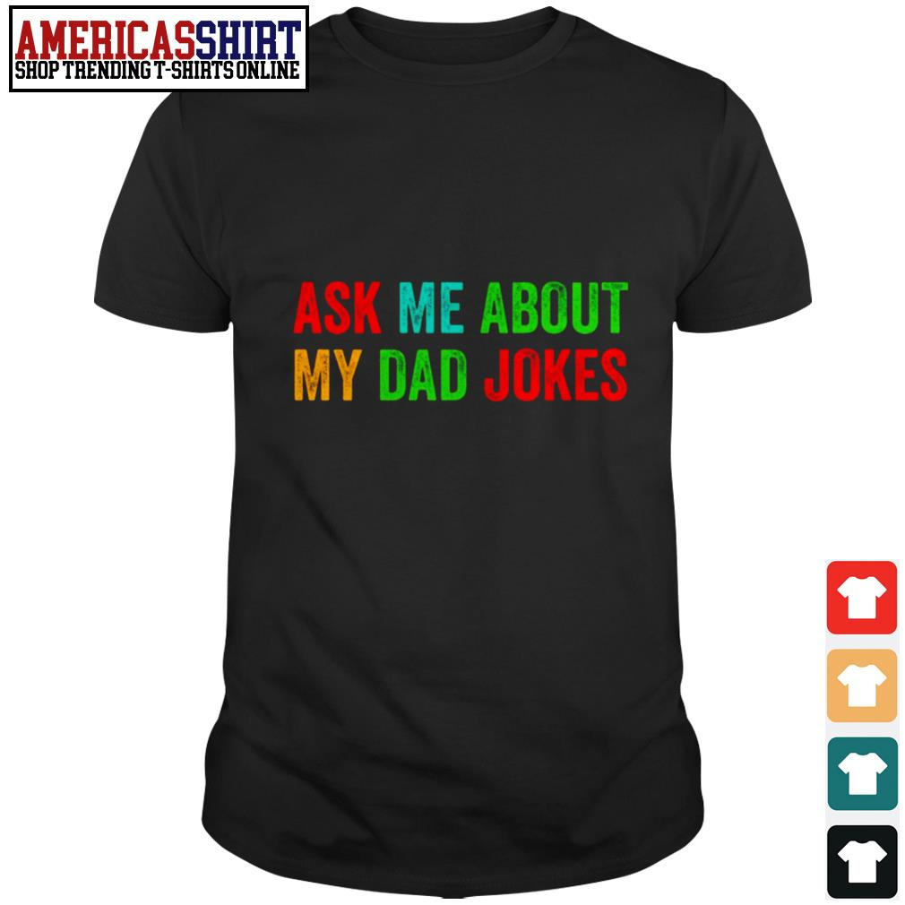 Ask me about my dad jokes shirt