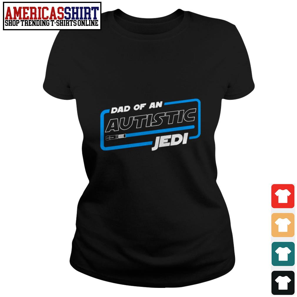 Autism dad of an autistic Jedi Ladies Tee
