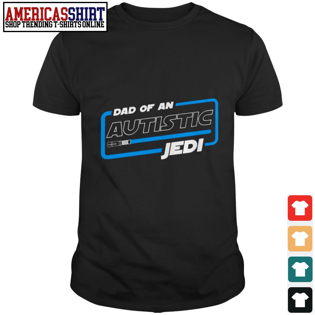 Autism dad of an autistic Jedi shirt