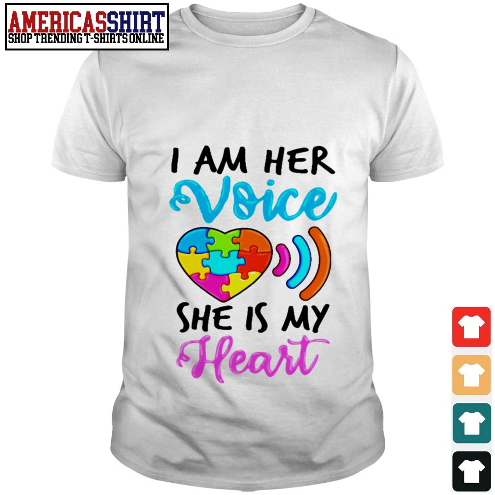 Autism I am her voice she is my heart shirt