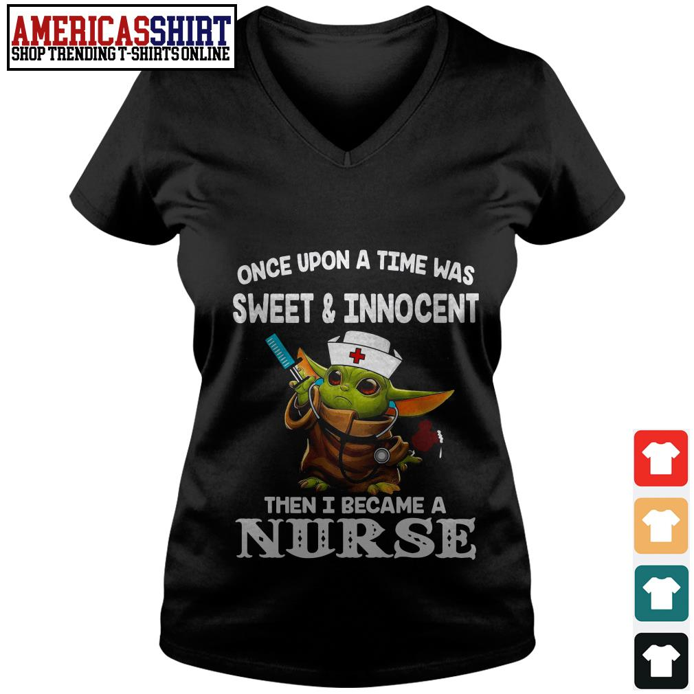 Baby yoda once upon a time was sweet and innocent then I became a nurse V-neck T-shirt