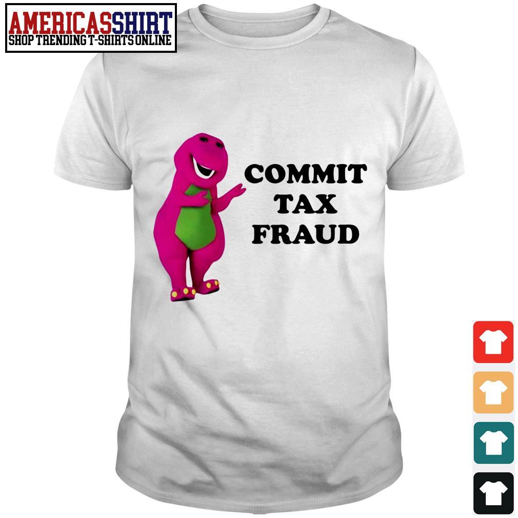 Barney commit tax fraud shirt
