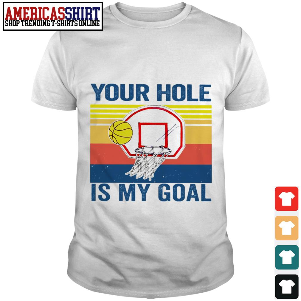 Basketball your hole is my goal vintage shirt