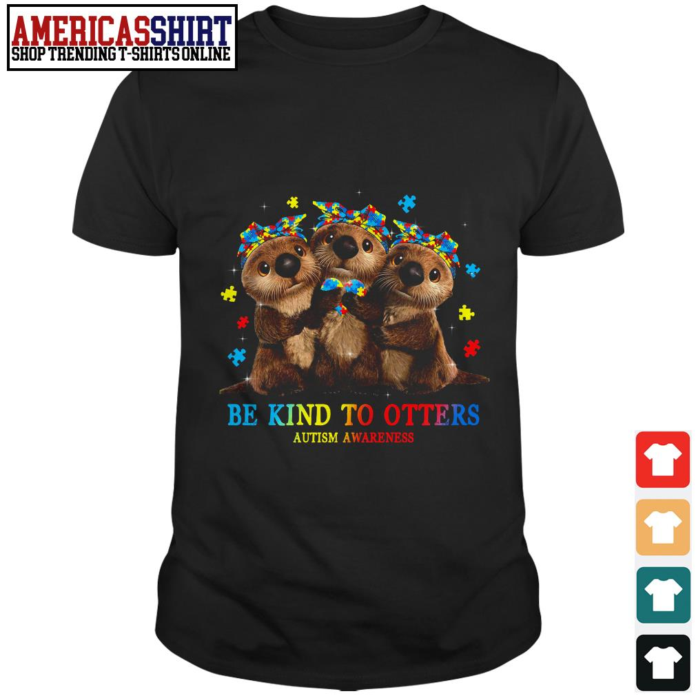 Be kind to otters Autism Awareness shirt