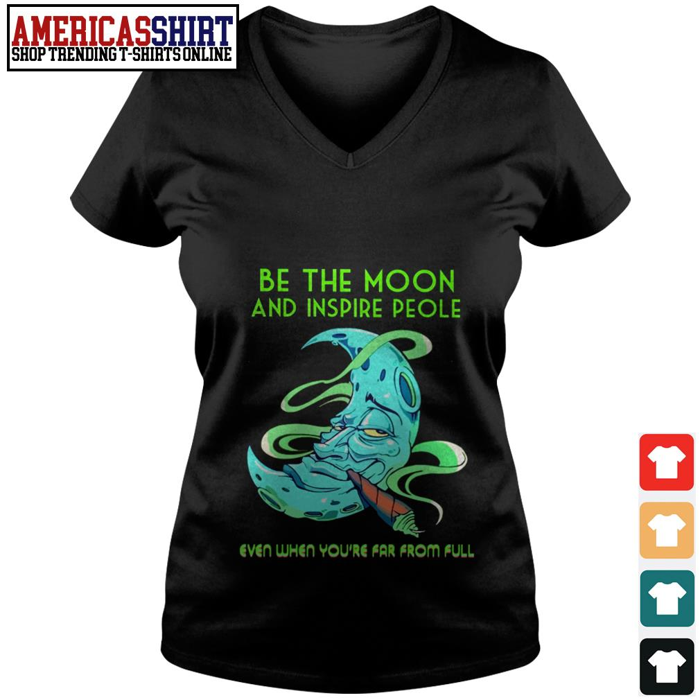 Be the moon and inspire people even when you're far from full V-neck T-shirt