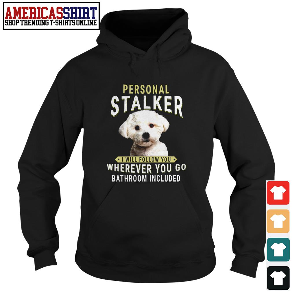 Bichon Frisé personal stalker I will follow you wherever you go bathroom included Hoodie