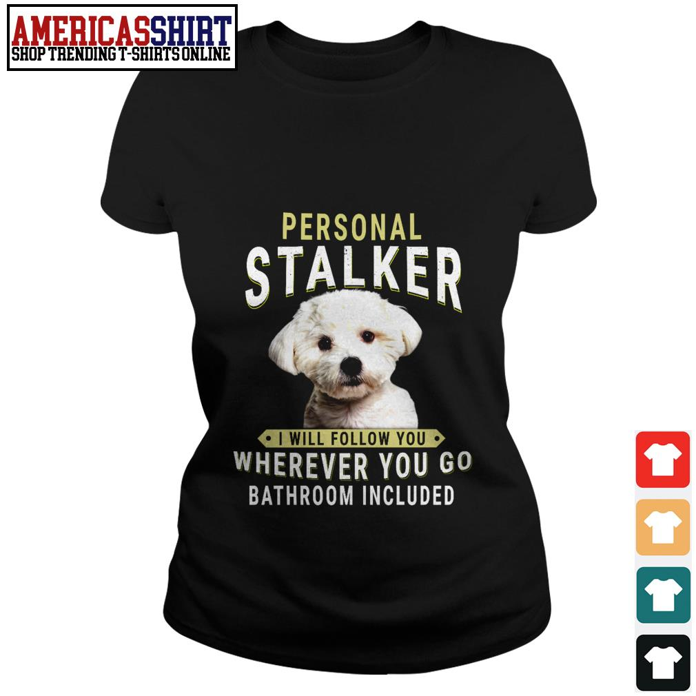 Bichon Frisé personal stalker I will follow you wherever you go bathroom included Ladies Tee
