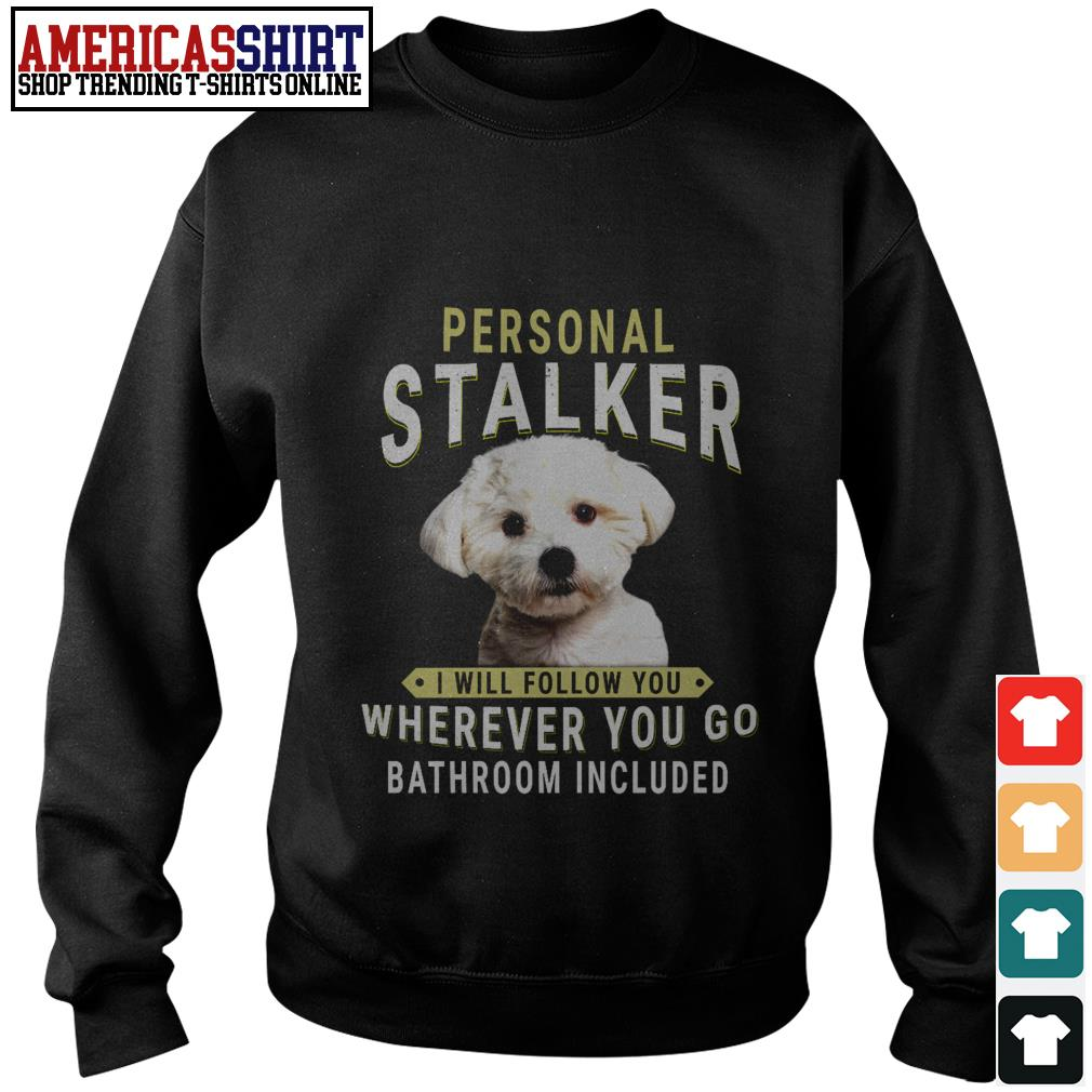 Bichon Frisé personal stalker I will follow you wherever you go bathroom included Sweater