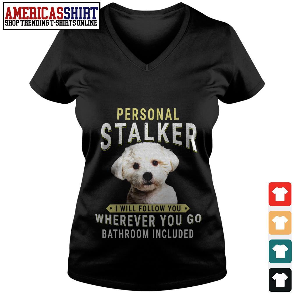 Bichon Frisé personal stalker I will follow you wherever you go bathroom included V-neck T-shirt