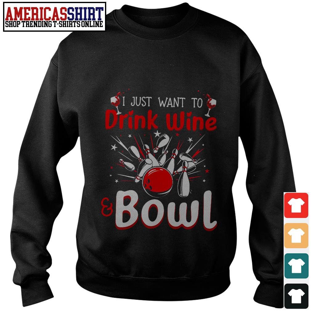 Bowling I just want to drink wine and bowl Sweater