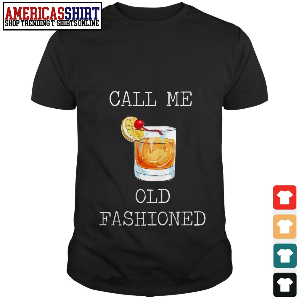 Call me old fashioned Whiskey Cocktail shirt