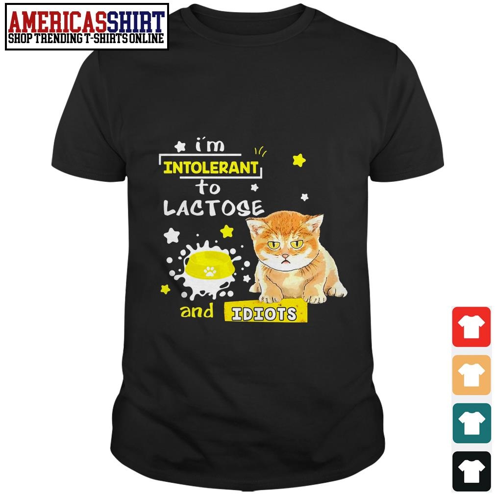 Cat I'm intolerant to lactose and idiots shirt