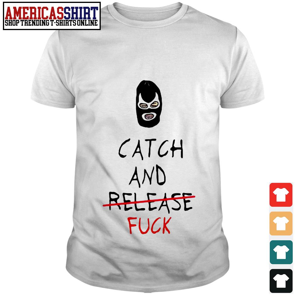 Catch and release fuck shirt