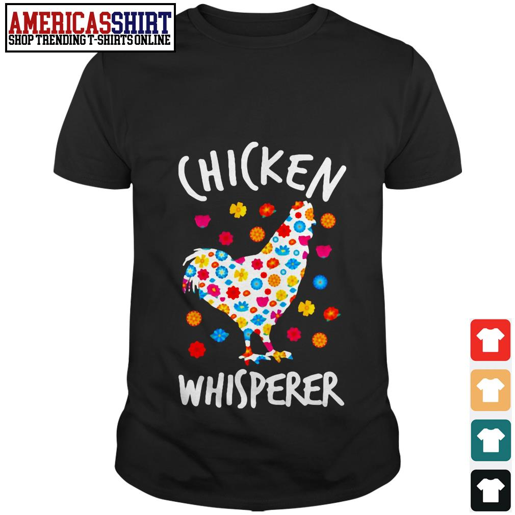Chicken whisperer chicken flowers shirt