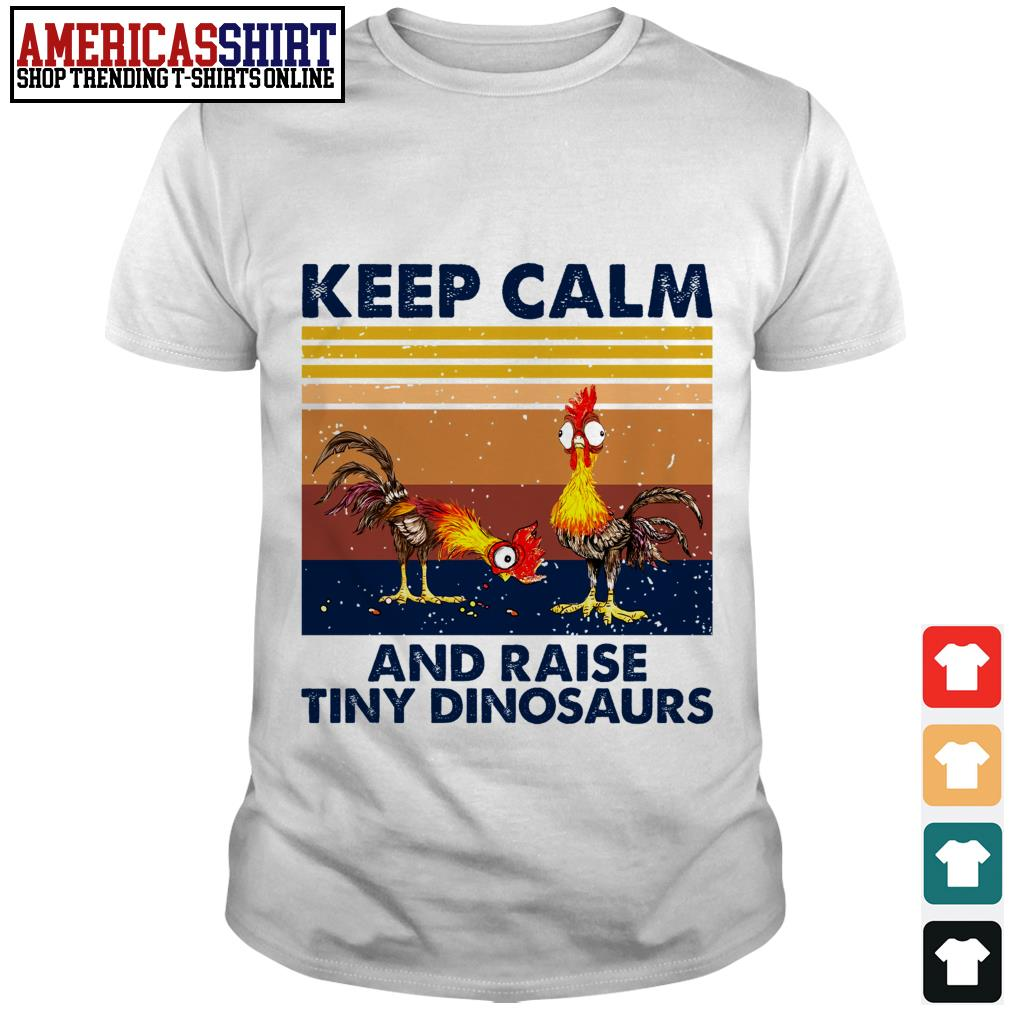 Chickens keep calm and raise tiny dinosaurs vintage shirt