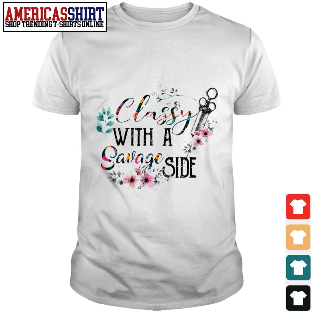 Classy with a savage side shirt