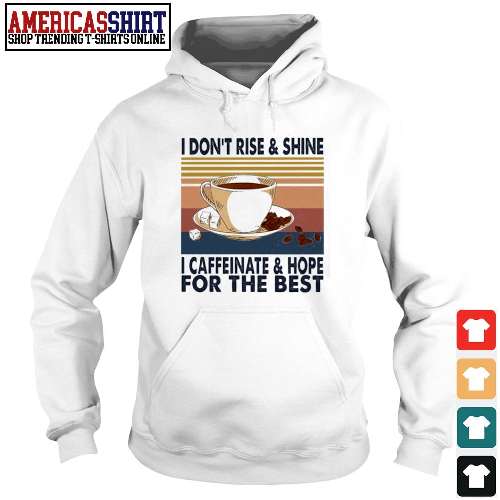 Coffee I don't rise and shine I caffeinate and hope for the best vintage s hoodie