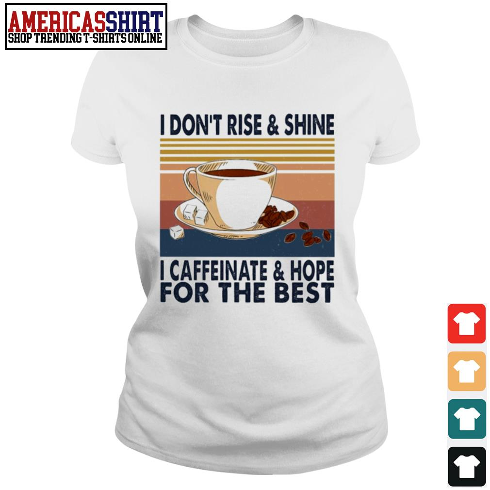 Coffee I don't rise and shine I caffeinate and hope for the best vintage s ladies-tee