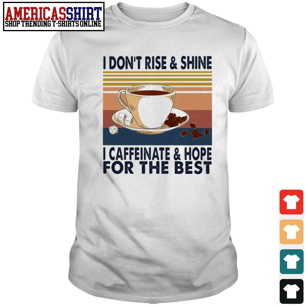Coffee I don't rise and shine I caffeinate and hope for the best vintage shirt