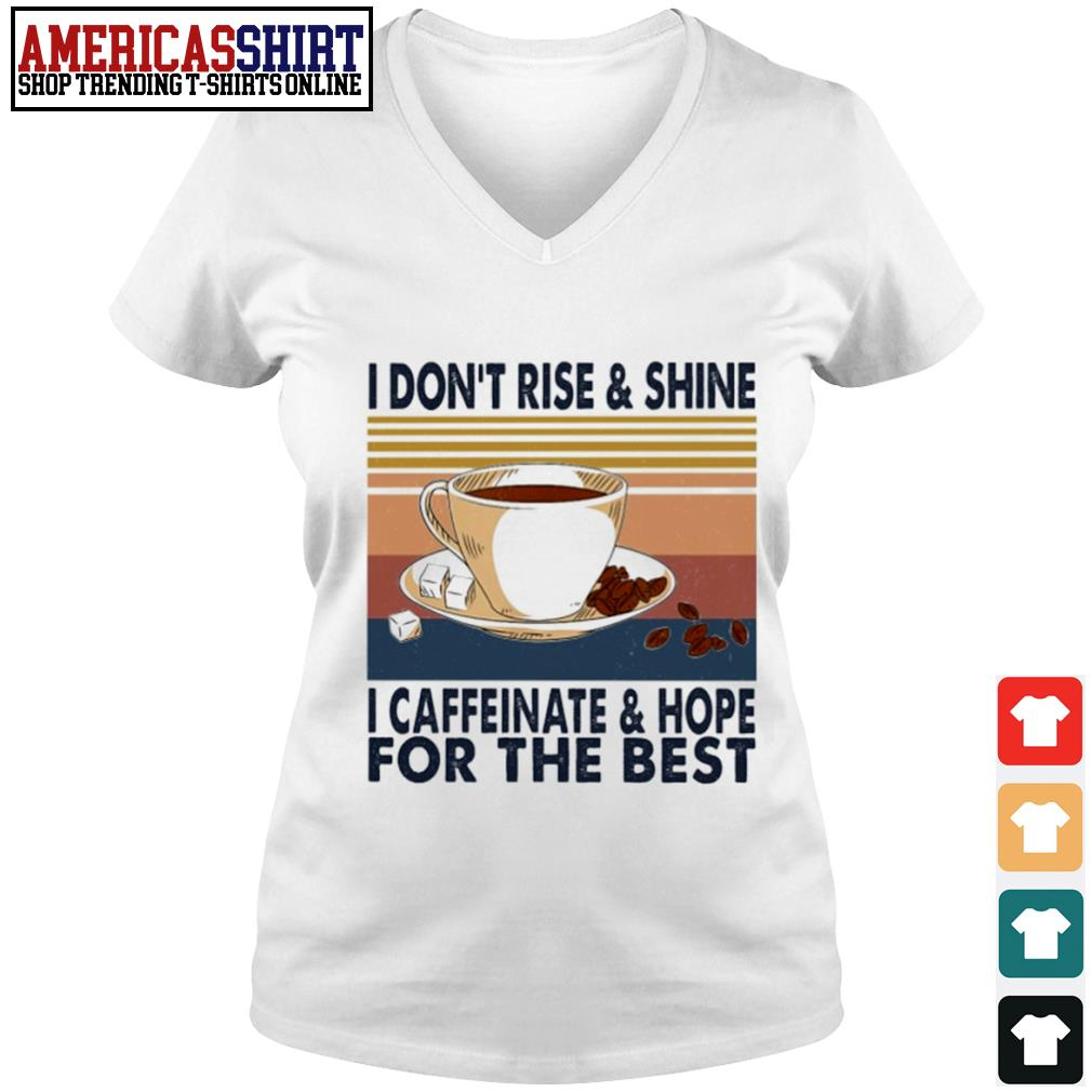 Coffee I don't rise and shine I caffeinate and hope for the best vintage s v-neck t-shirt