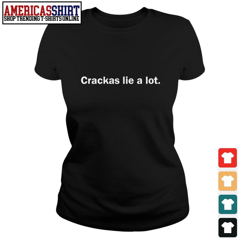 Crackas lie a lot Ladies Tee
