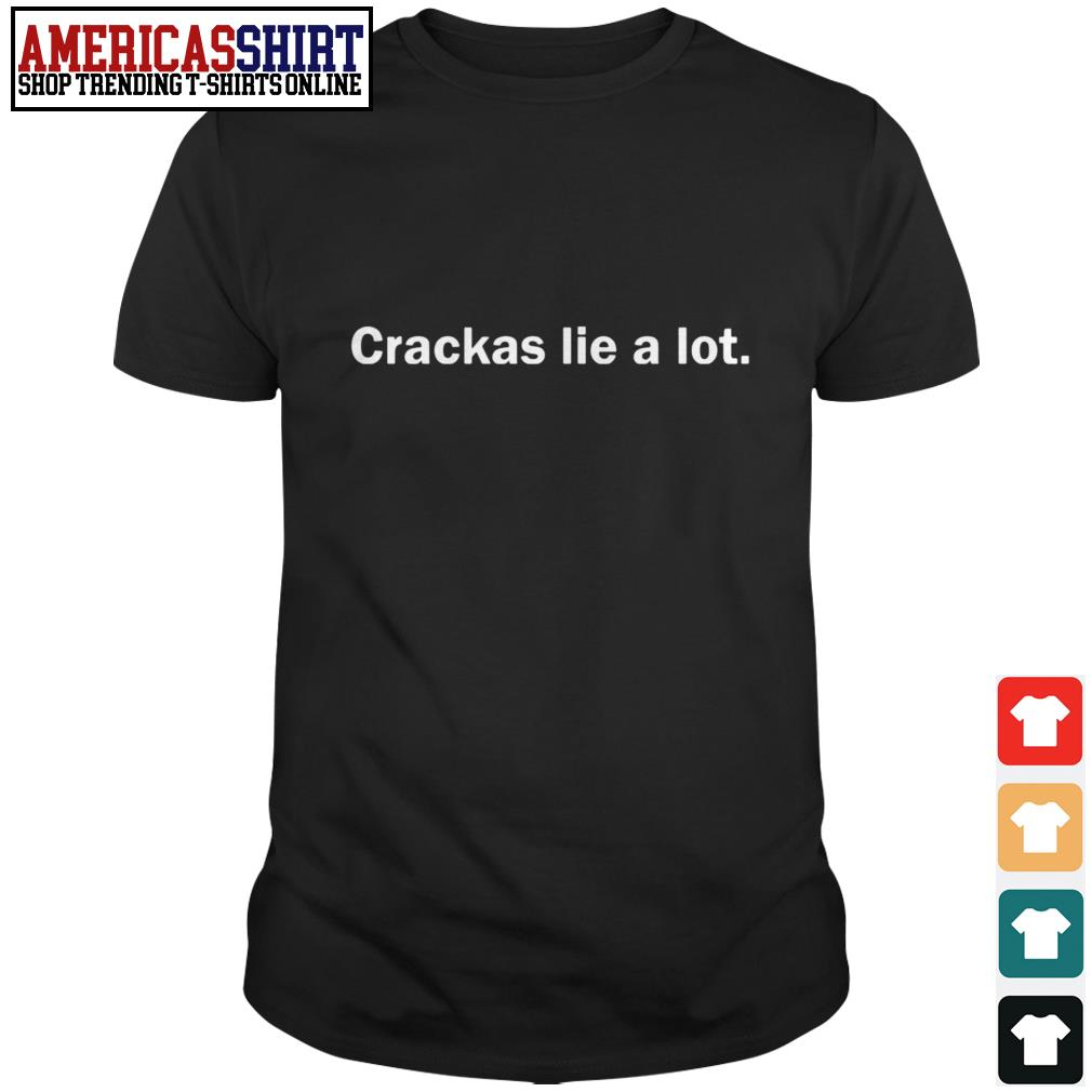 Crackas lie a lot shirt