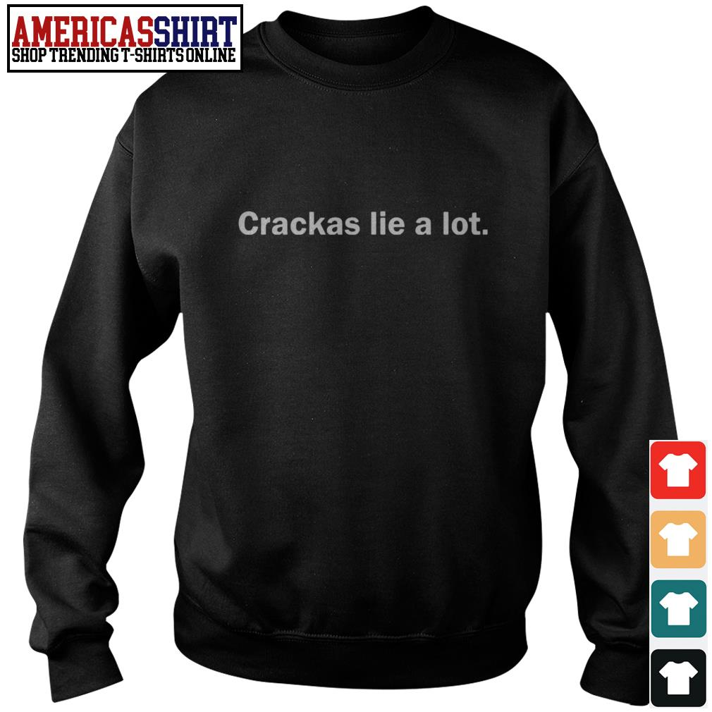 Crackas lie a lot Sweater