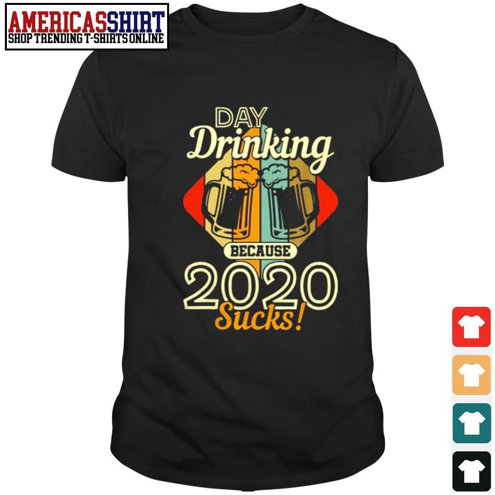 Day drinking because 2020 sucks vintage shirt